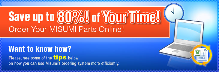 Save up to 80% of Your Time! Order Your MISUMI Parts Online!